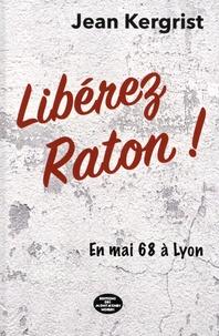 Jean Kergrist - Libérez Raton ! - En mai 68 à Lyon.