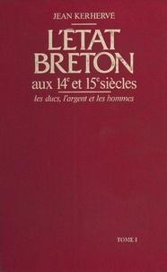 Jean Kerhervé et Jean Favier - L'État breton aux 14e et 15e siècles : les ducs, l'argent et les hommes (1) - les ducs, l'argent et les hommes.
