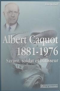 Jean Kerisel - Albert Caquot, 1881-1976 - Savant, soldat et bâtisseur.