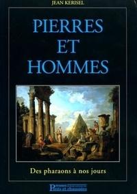 Jean Kerisel - Pierres et hommes - Des Pharaons à nos jours.