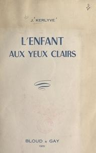 Jean Kerlyve - L'enfant aux yeux clairs.