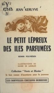 Jean Kerlyve et Xavier de Langlais - Le petit lépreux des îles parfumées - Roman polynésien.