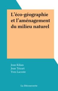 Jean Kilian et Jean Tricart - L'éco-géographie et l'aménagement du milieu naturel.