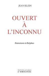 Jean Klein - Ouvert à l'inconnu - Entretiens à Delphe.