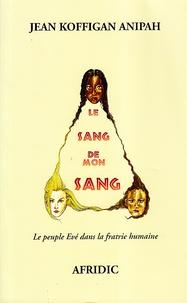 Jean Koffignan Anipah - Le sang de mon sang - Le peuple Evé dans la fratrie humaine.