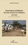 Jean Kouadio - Chroniques politiques de Côte d'Ivoire et d'ailleurs (2011-2016) - Au nom de notre foi.