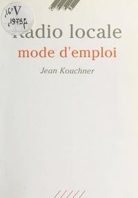 Jean Kouchner - Radio locale : mode d'emploi.