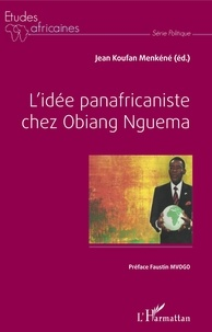 Jean Koufan Menkéné - L'idée panafricaniste chez Obiang Nguema.