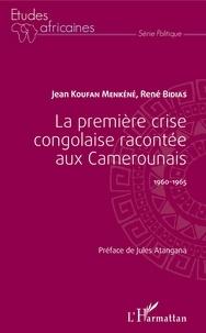 Jean Koufan Menkéné et René Bidias - La première crise congolaise racontée aux Camerounais 1960-1965.