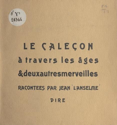 Jean L'Anselme et Jean Vodaine - Le caleçon à travers les âges et deux autres merveilles.
