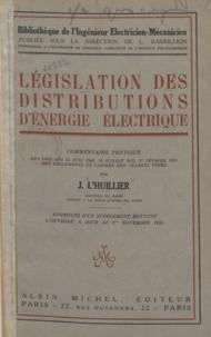 Jean L'Huillier et Louis Barbillion - Législation des distributions d'énergie électrique - Commentaire pratique des lois des 15 juin 1906, 19 juillet 1922, 27 février 1925, des règlements et cahiers des charges-types.