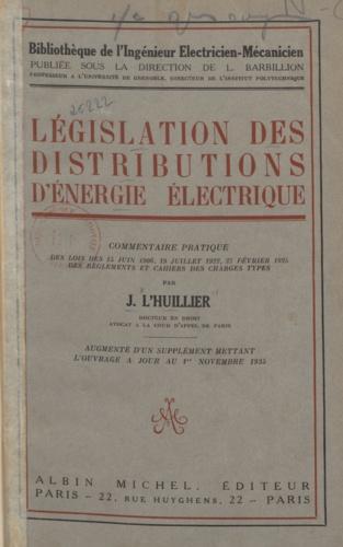 Législation des distributions d'énergie électrique. Commentaire pratique des lois des 15 juin 1906, 19 juillet 1922, 27 février 1925, des règlements et cahiers des charges-types