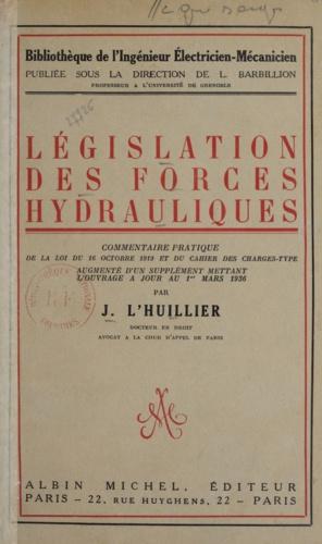 Législation des forces hydrauliques. Commentaire pratique de la loi du 16 octobre 1919 et du cahier des charges type [augmenté d'un supplément mettant l'ouvrage à jour au 1er mars 1936