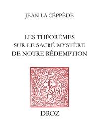 Jean la Céppède et Jean Rousset - Les Théorèmes sur le sacré mystère de notre rédemption - Reproduction de l'édition de Toulouse de 1613-1622.