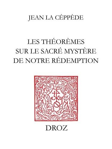 Les Théorèmes sur le sacré mystère de notre rédemption. Reproduction de l'édition de Toulouse de 1613-1622