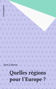 Jean Labasse - Quelles régions pour l'Europe ? - Un exposé pour comprendre, un essai pour réfléchir.
