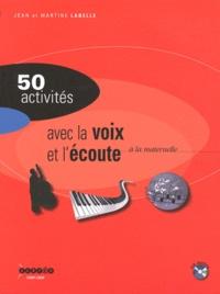 Jean Labelle et Martine Labelle - Activités avec la voix et l'écoute à la maternelle - Pour développer la sensibilité, l'imagination, la création. 1 CD audio