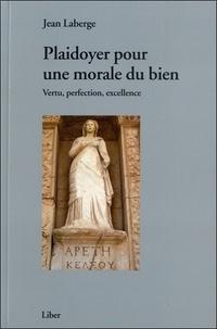 Jean Laberge - Plaidoyer pour une morale du bien - Vertu, perfection, excellence.