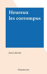 Jean Laborde - Heureux les corrompus.