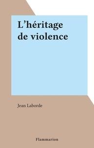 Jean Laborde - L'héritage de violence.