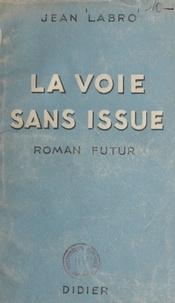 Jean Labro - La voie sans issue - Roman futur.