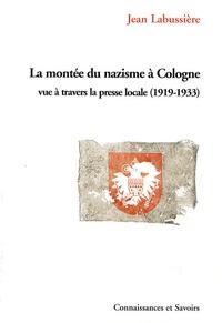 Jean Labussière - La montée du nazisme à Cologne vue à travers la presse locale (1919-1933).