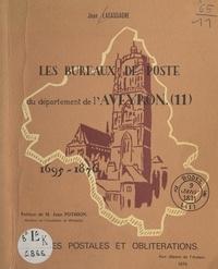 Jean Lacassagne et Jean Pothion - Les bureaux de poste du département de l'Aveyron, 1695-1876 - Marques postales et oblitérations.