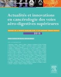 Jean Lacau St Guily et Emile Reyt - Actualités et innovations en cancérologie des voies aéro-digestives supérieures - Rapport 2015 de la Société française d'ORL et de chirurgie cervico-faciale.