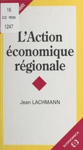 Jean Lachmann - L'action économique régionale.