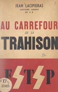 Jean Lacipiéras - Au carrefour de la trahison.