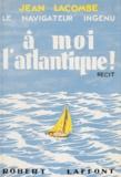Jean Lacombe et Jean Merrien - À moi l'Atlantique !.