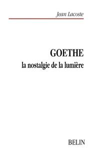 Jean Lacoste - Goethe - La nostalgie de la lumière.