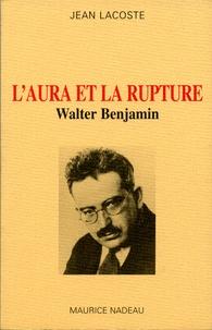 Jean Lacoste - L'aura et la rupture. - Walter Benjamin.