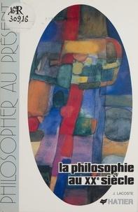 Jean Lacoste - La Philosophie au XXe siècle - Introduction à la pensée philosophique contemporaine, essai et textes.