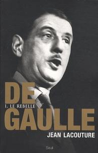 Jean Lacouture - De Gaulle - Tome 1, Le rebelle 1890-1944.