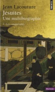 Jean Lacouture - Jésuites, Une multibiographie - Tome 1, Les conquérants.
