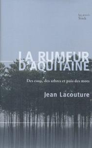 Jean Lacouture - La rumeur d'Aquitaine - Des eaux, des arbres et puis des mots.