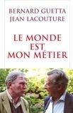 Jean Lacouture et Bernard Guetta - Le monde est mon métier.