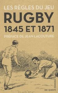 Jean Lacouture et Jed Smith - Les règles du jeu - Rugby 1845 et 1871.