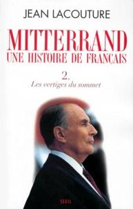 Jean Lacouture - Mitterrand, une histoire de Français - Tome 2, Les vertiges du sommet.