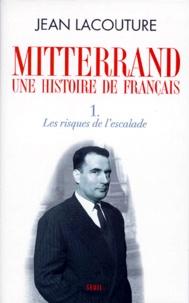 Jean Lacouture - Mitterrand, une histoire de Français - Tome 1, Les risques de l'escalade.