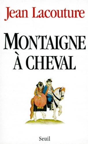 Jean Lacouture - Montaigne à cheval.