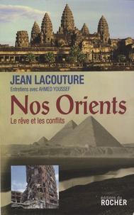 Jean Lacouture et Ahmed Youssef - Nos Orients - Le rêve et les conflits.