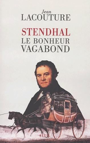 Jean Lacouture - Stendhal - Le bonheur vagabond.