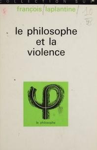 Jean Lacroix et François Laplantine - Le philosophe et la violence.