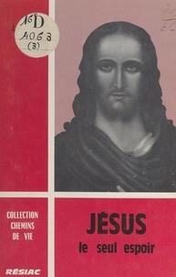 Jean Ladame - Jésus - Le seul espoir.
