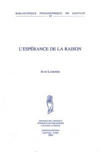 Jean Ladrière - L'espérance de la raison.