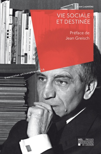 Jean Ladrière et Jean Greisch - Vie sociale et destinée.