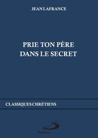 Jean Lafrance - Prie ton Père dans le secret.