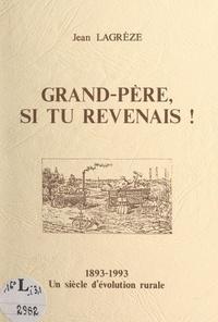 Jean Lagrèze - Grand-père, si tu revenais ! - 1893-1993 : un siècle d'évolution rurale.